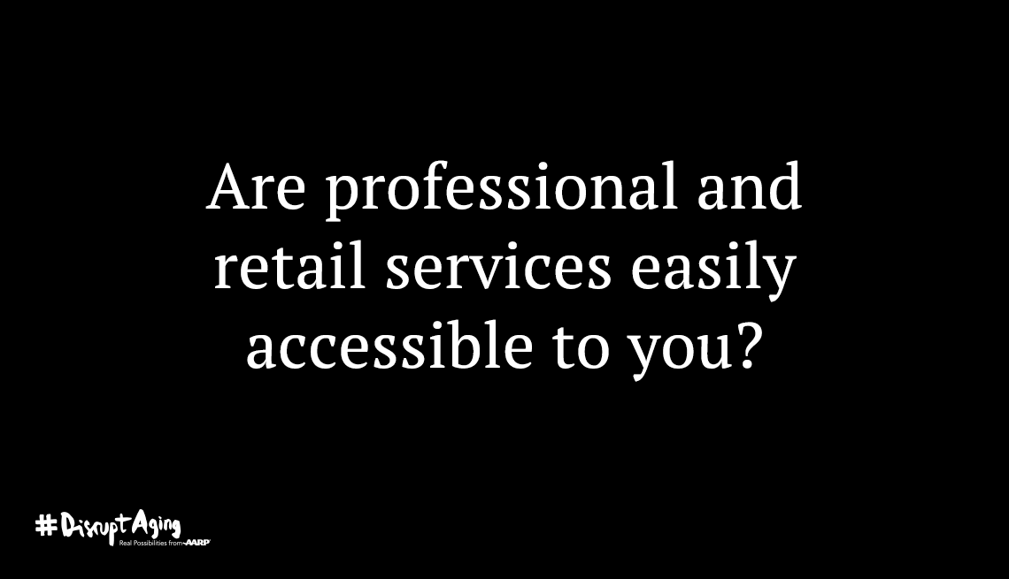 Are professional and retail services easily accessible to you?