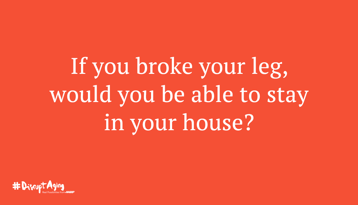 If you broke your leg, would you be able to stay in your house?