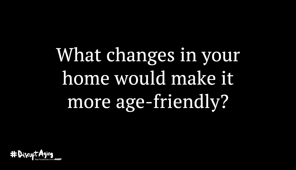 What changes in your home would make it more age-friendly?