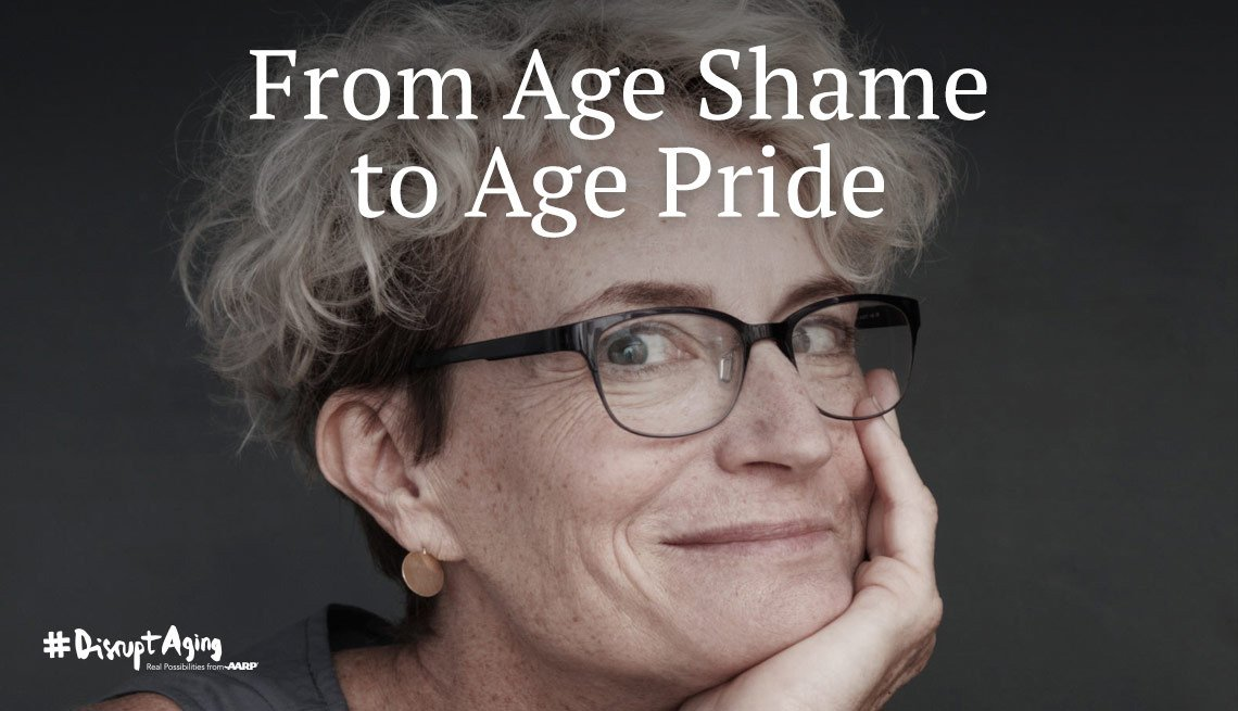 From age shame to age pride - Disrupt Aging - AARP