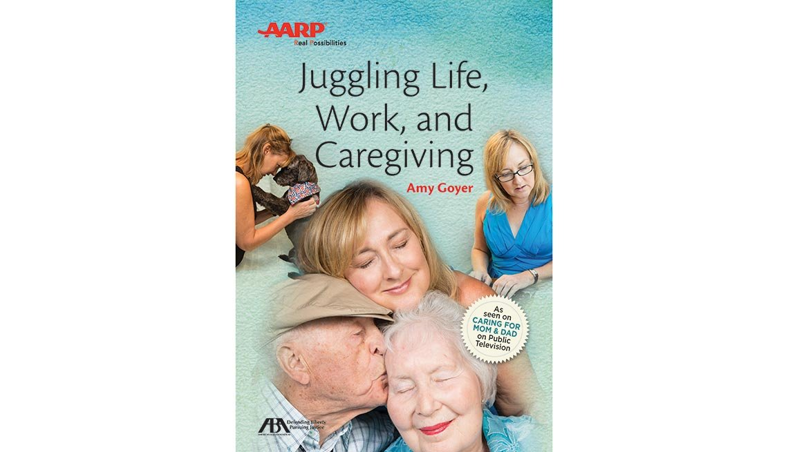 Juggling Life, Work and Caregiving by Amy Goyer