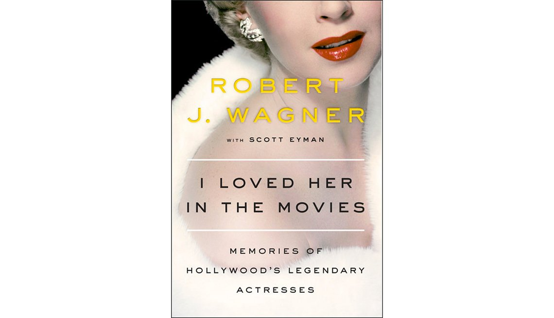 'I Loved Her in the Movies: Memories of Hollywood's Legendary Actresses' by Robert J. Wagner with Scott Eyman