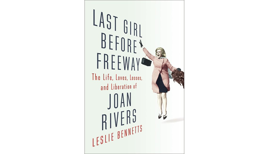 'Last Girl Before Freeway: The Life, Loves, Losses, and Liberation of Joan Rivers' by Leslie Bennetts