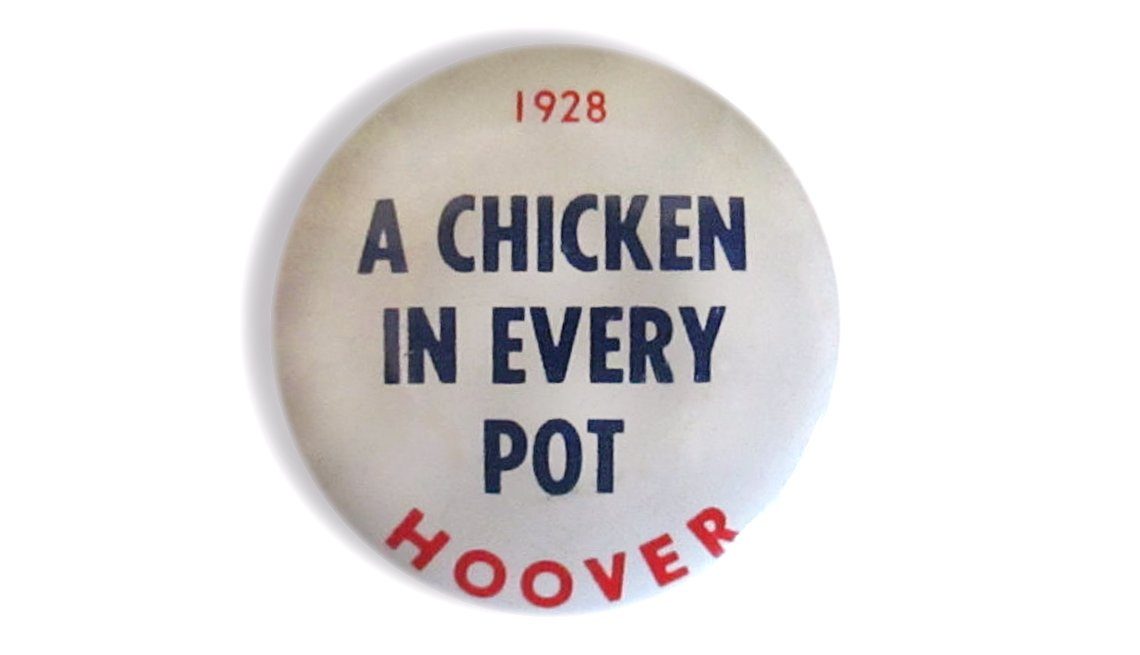 "Memorable Presidential Campaign Slogans - ""A chicken in every pot, and two cars in every garage"" was trumpeted during Herbert Hoover's campaign in 1928"