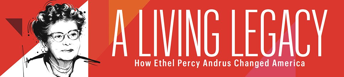 Banner reads A Living Legacy, How Ethel Percy Andrus Changed America