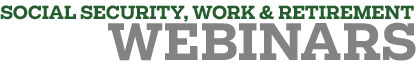 Webinars - Social Security, Work & Retirement banner
