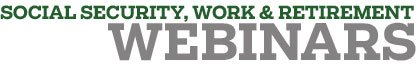 Webinars - Social Security, Work & Retirement banner