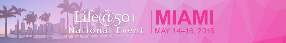 Spring 2015 Life@50+ Miami Event Banner - AARP