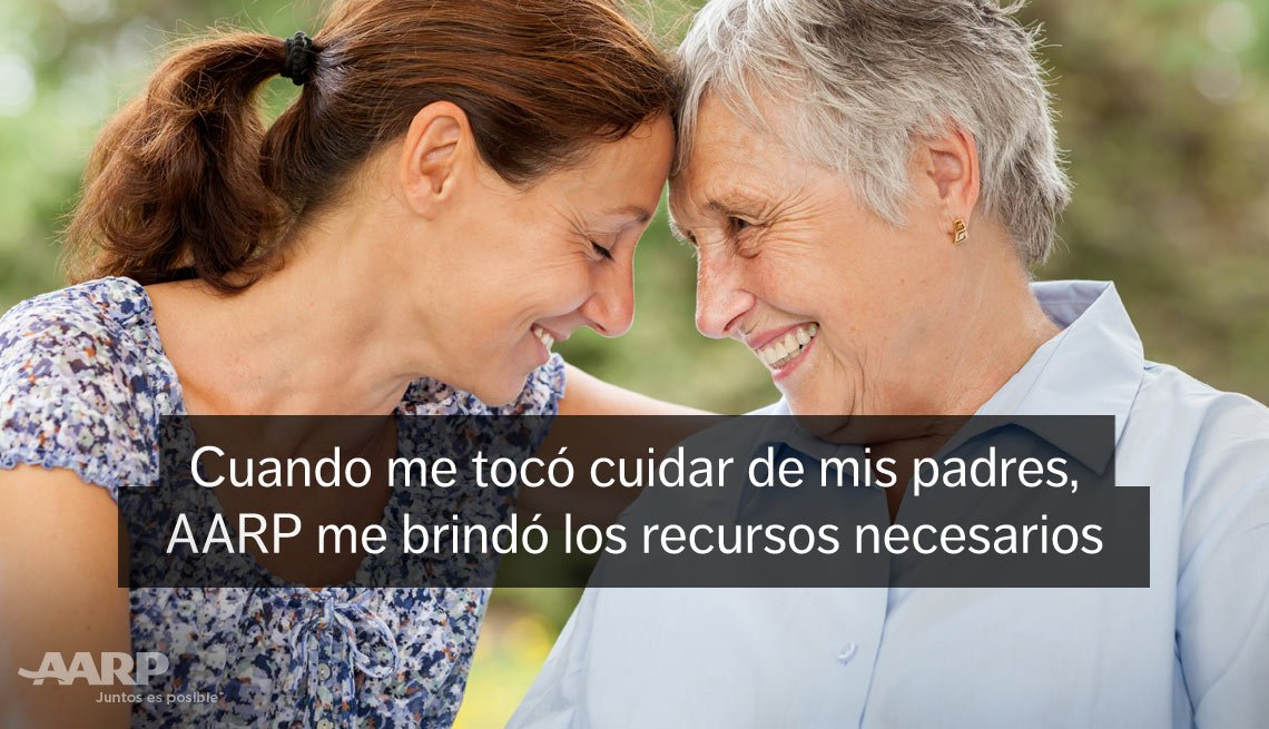 Young caregiver rests her forehead against her elderly female patient's forehead with text that reads cuando me toco cuidar de mis padres A A R P me brindo los recursos necesarios.