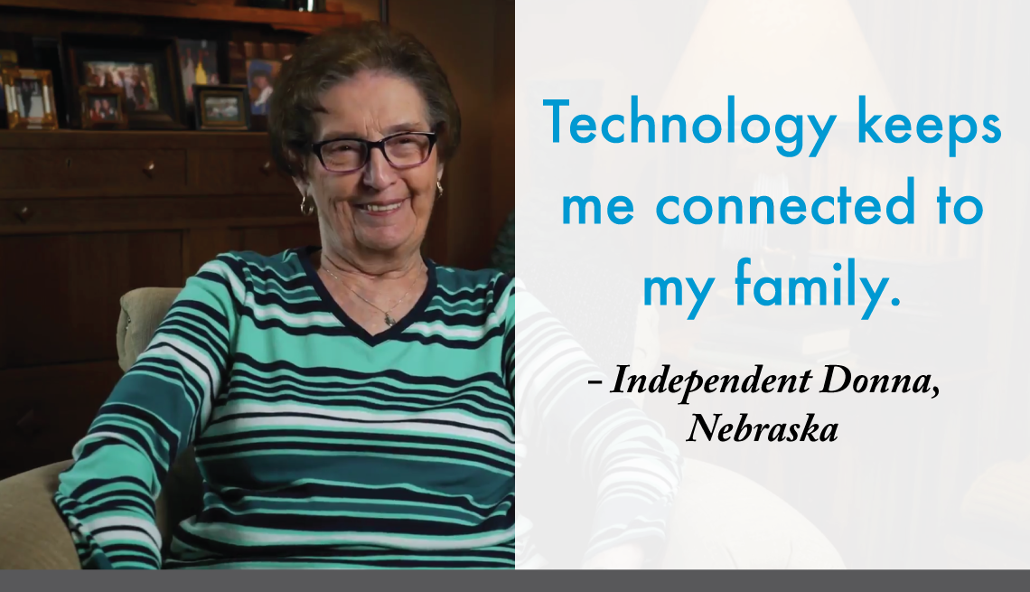 """""""Technology keeps me connected to my family."""" - Independent Donna, Nebraska"""