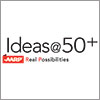 AARP Real Possibilities Presents Ideas@50+ Logo