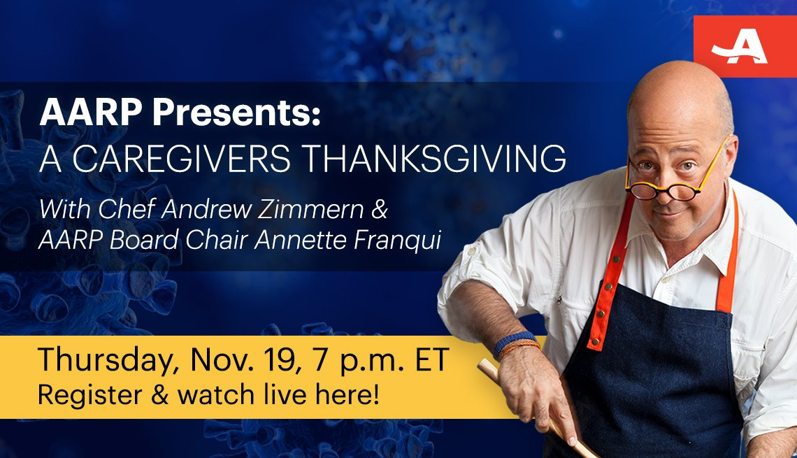a a r p presents a caregivers thanks giving with chef andrew zimmern on thursday november nineteenth from one to two p m call toll free one eight five five two seven four nine five zero seven
