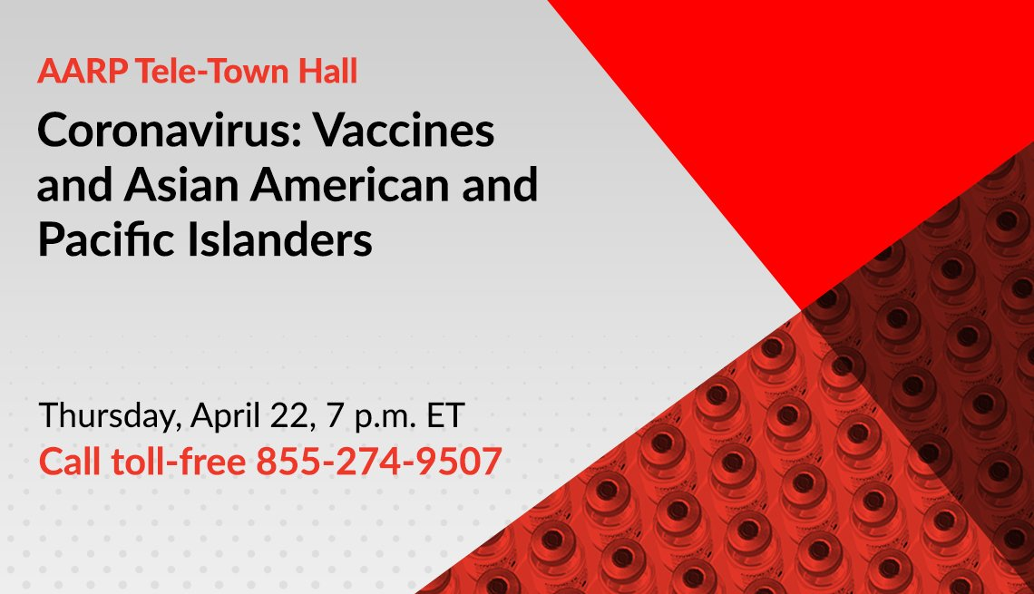 a a r p tele town hall on coronavirus and  vaccines and asian pacific islanders on thursday april twenty second at seven p m call toll free one eight five five two seven four nine five zero seven