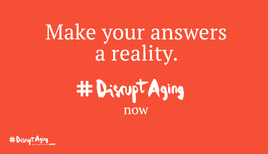 Make your answers a reality - Disrupt Aging Now - AARP