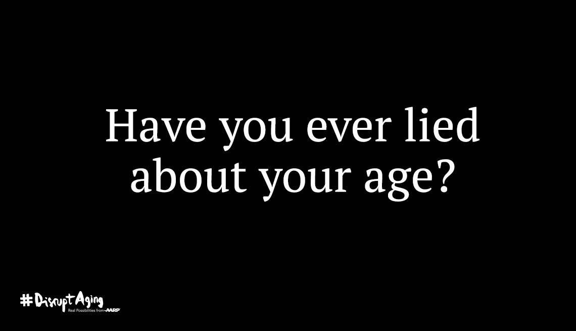 Have you ever lied about your age? Disrupt Aging - AARP