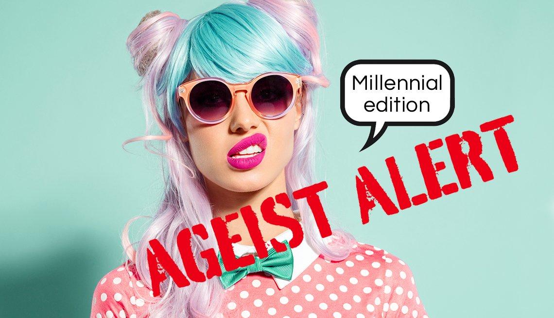 Ageist alert millennial edition