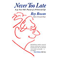 Never Too Late: A 90-Year-Old's Pursuit of a Whirlwind Life by Roy Rowan