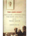 The Long Night: William L. Shirer and the Rise and Fall of the Third Reich by Steve Wick