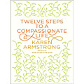 """""""Twelve Steps to a Compassionate Life"""" by Karen Armstrong"""