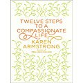 """Twelve Steps to a Compassionate Life"" by Karen Armstrong"