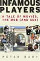 Book cover of Infamous Players: A Tale of Movies, the Mob (and Sex), by Peter Bart