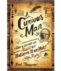 A Curious Man: The Strange and Brilliant Life of Robert Believe It Or Not! Ripley by Neal Thompson, Summer Book Recommendations (Courtesy Crown Publishing Group)