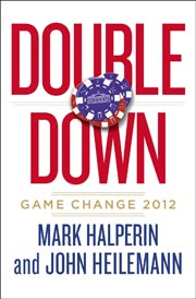 Double Down: Game Change 2012 by John Heilemann (Courtesy Penguin Press)