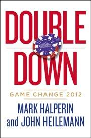 Double Down: Game Change 2012 by John Heilemann (Courtesy Penguin Press)