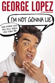I'm Not Gonna Lie (And Other Lies You Tell When You Turn 50) by George Lopez (Courtesy Celebra Hardcover)