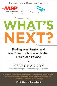 What's Next? Finding Your Passion and Your Dream Job in Your 40s, 50s, and Beyond, by Kerry Hannon.