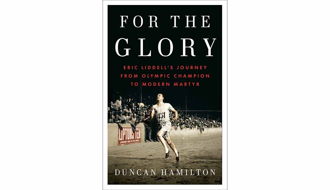 'For the Glory: Eric Liddell's Journey from Olympic Champion to Modern Martyr' by Duncan Hamilton