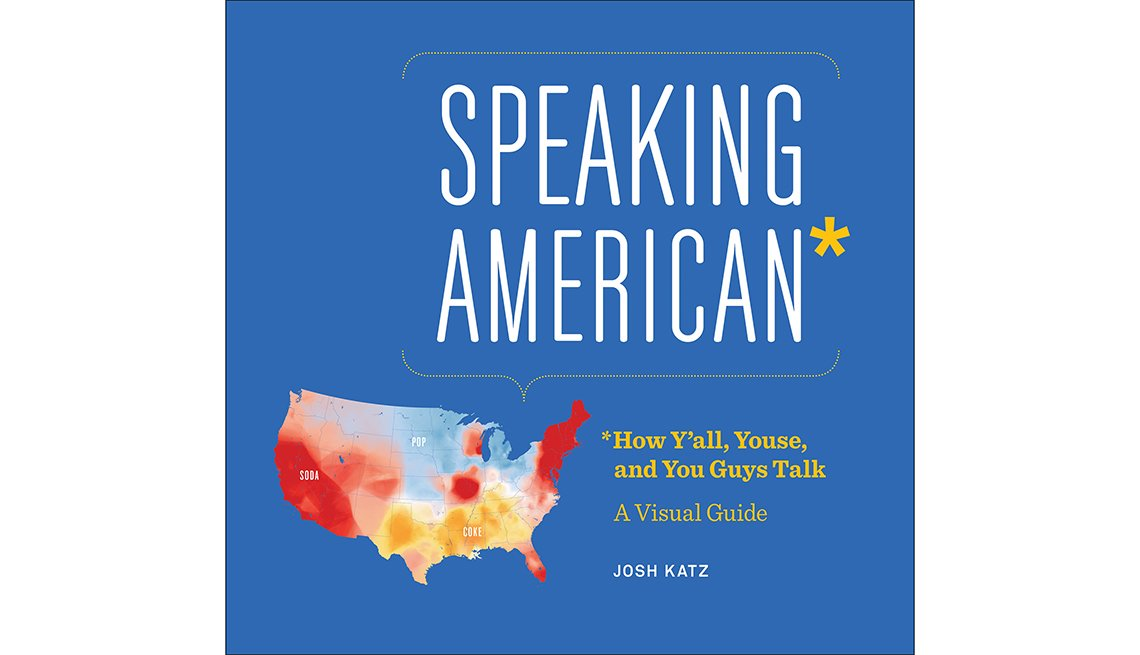 'Speaking American: How Y'all, Youse, and You Guys Talk: A Visual Guide' by Josh Katz