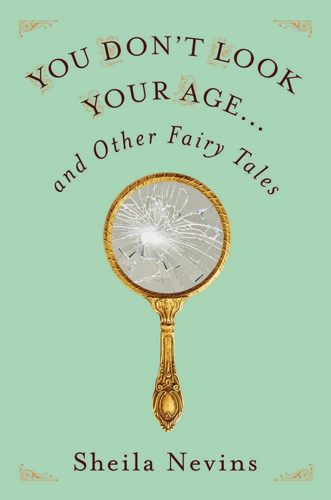 You Don't Look Your Age… And Other Fairy Tales, by Sheila Nevins