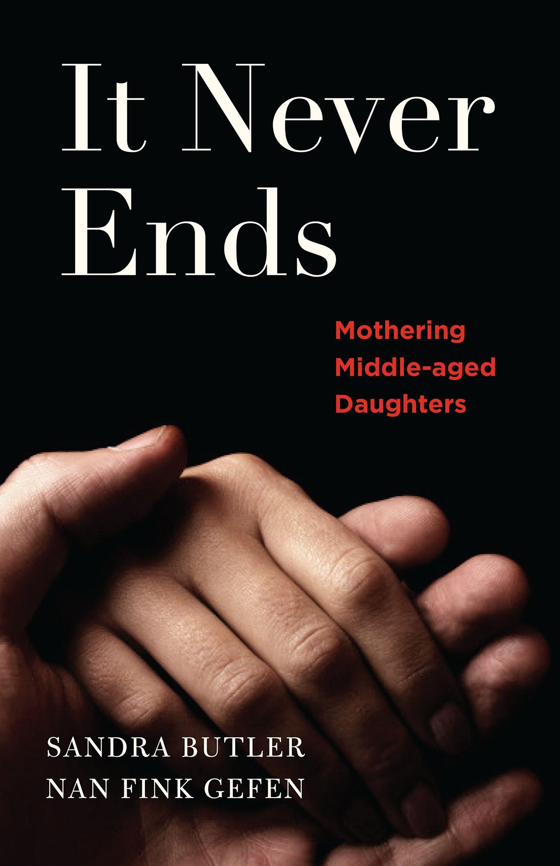 'It Never Ends: Mothering Middle-aged Daughters', by Sandra Butler and Nan Fink Gefen