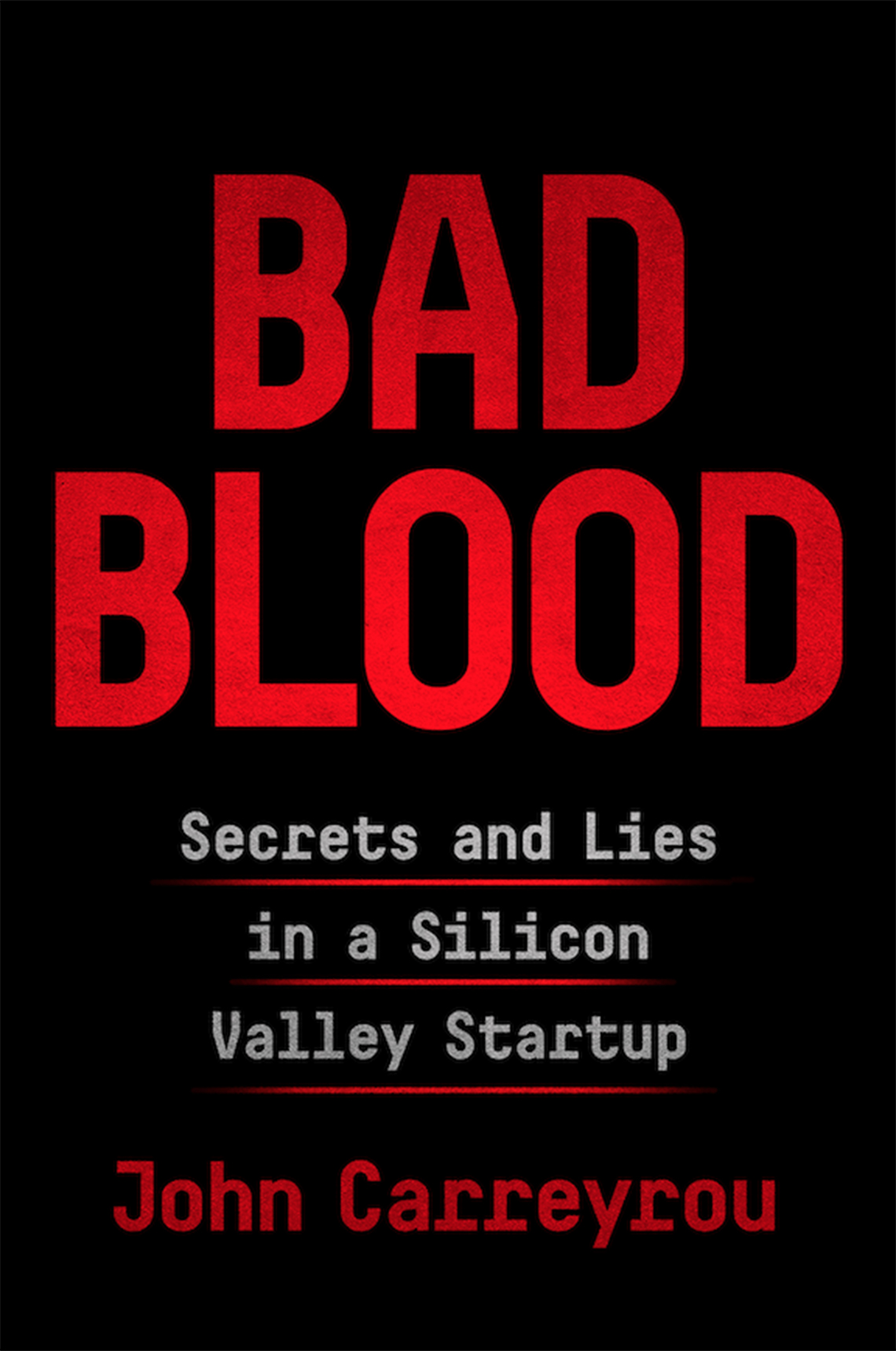 book cover, text reads: Bad Blood, Secrets and Lies in a Silicon Valley Startup, John Carreyrou