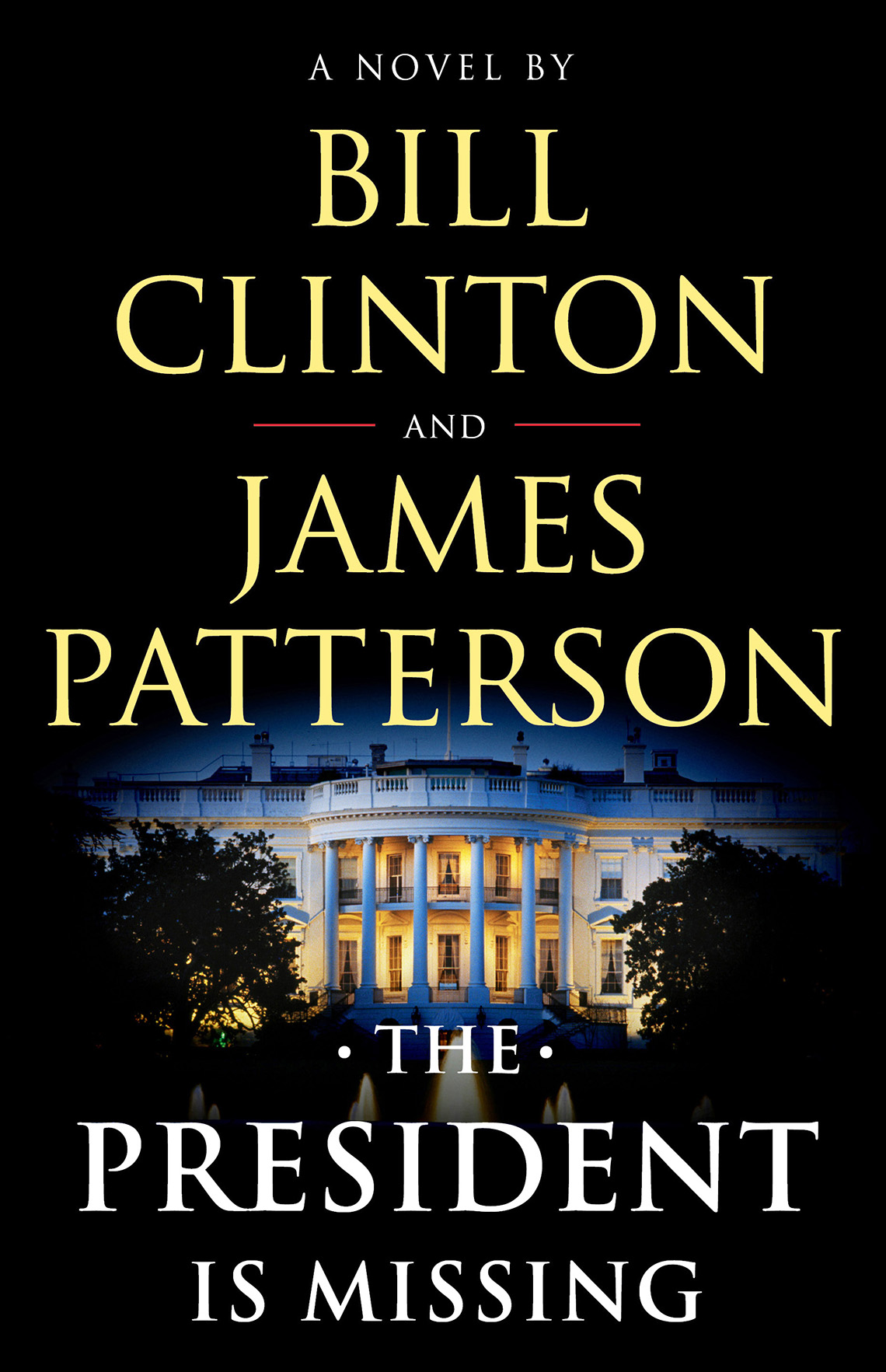 book cover, text reads: A Novel By Bill Clinton and James Patterson, The President is Missing