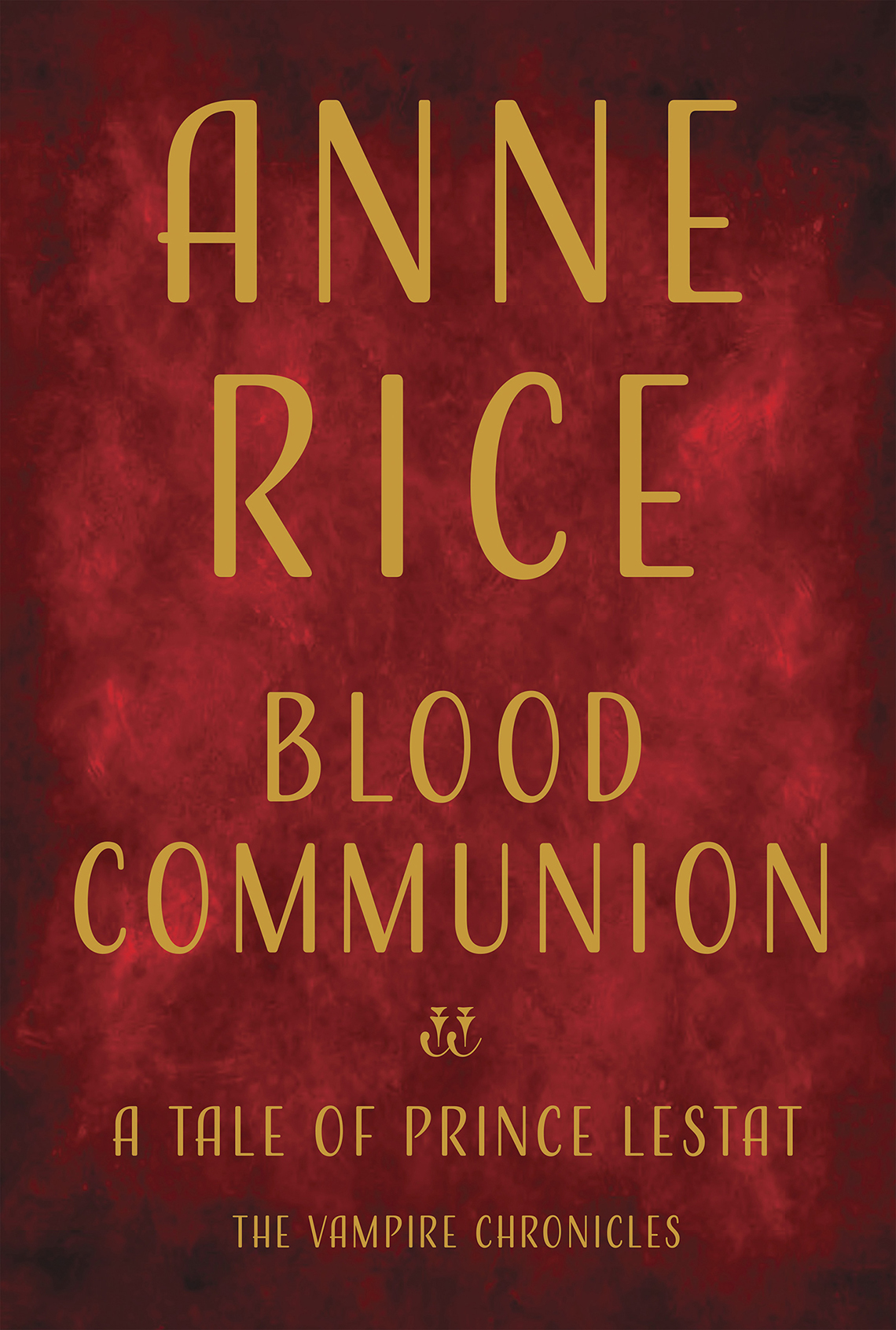 """Book cover, text reads """"Anne Rice, Blood Communion, A Tale of Prince Lestat, The Vampire Chronicles"""""""