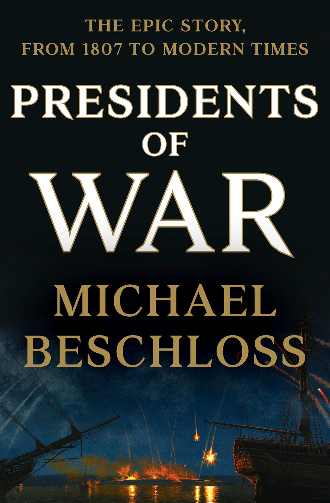 "Book cover, text reads ""The epic story, from 1807 to modern times, Presidents of War, Michael Beschloss"""