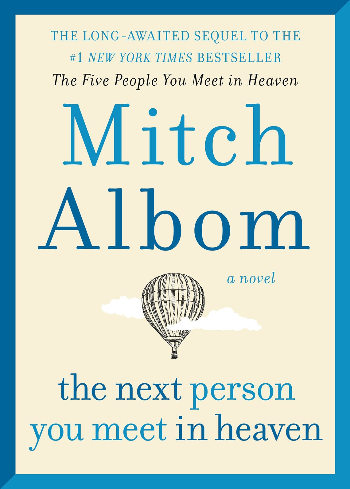 "Book cover, text reads ""The long-awaited sequel to the #1 New York Times Bestseller, The Five People You Met in Heaven, Mitch Albom, a novel, the next person you meet in heaven."