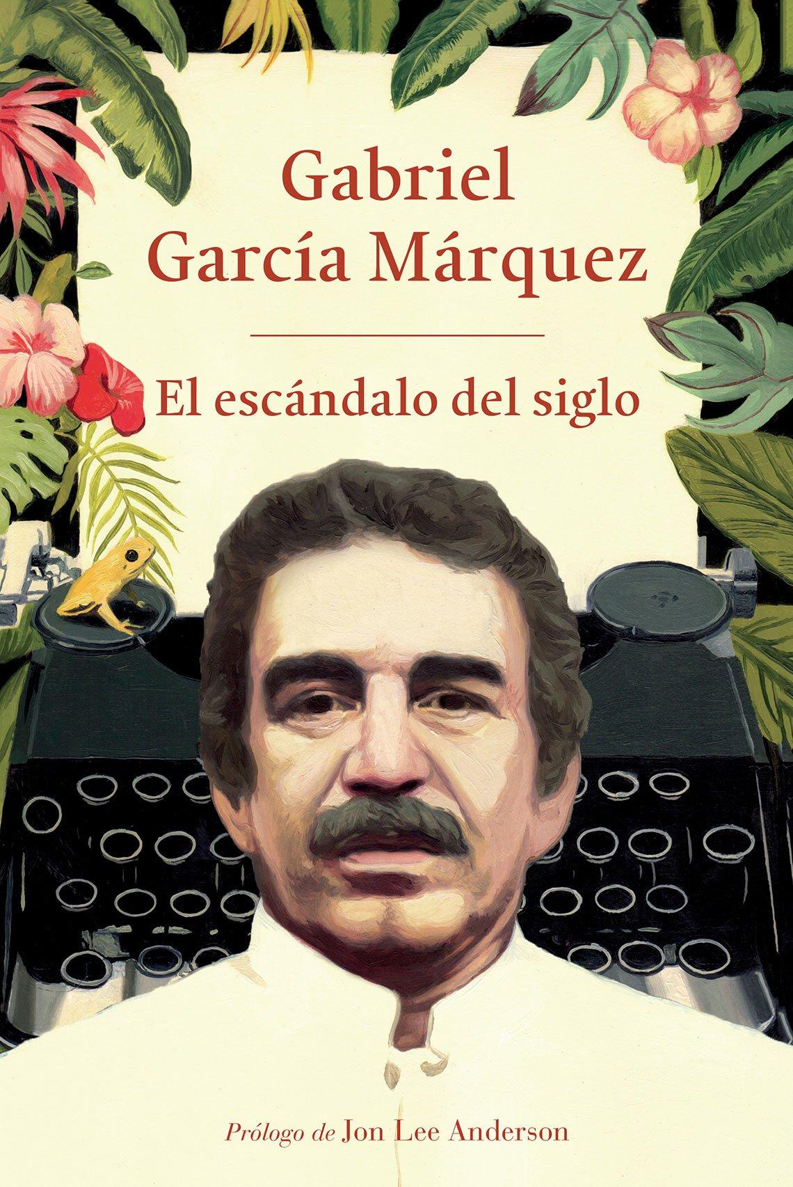 Portada del libro El escándalo del siglo de Gabriel García Márquez