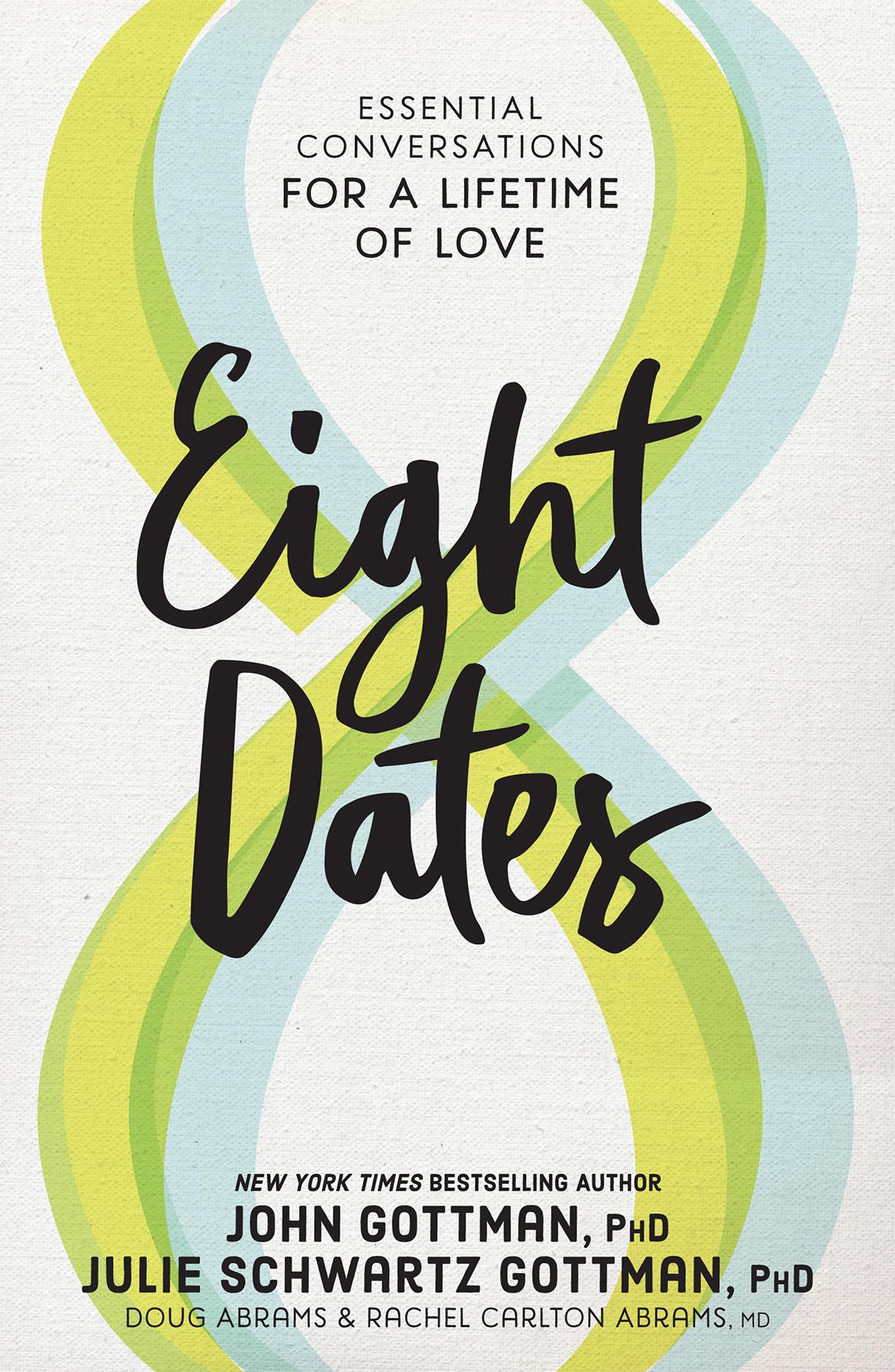 Book cover reads: Essential Conversations for a Lifetime of Love, Eight Dates, John and Julie Gottman, Doug Abrams, Rachel Carlton Abrams