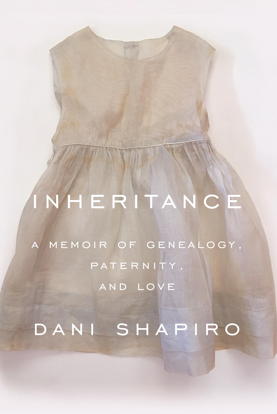 Book cover reads: Inheritance: A Memoir of Genealogy, Paternity and Love, Dani Shapiro