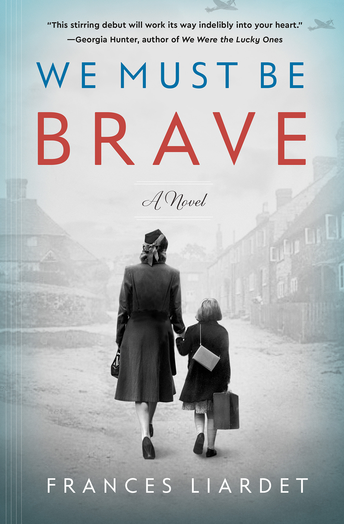 Book cover reads: We Must Be Brave, Frances Liardet