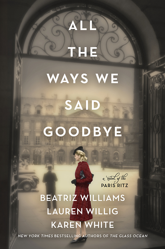 book cover of All The Ways We Said Goodbye by Beatriz Wlliams, Lauren Willig and Karen White