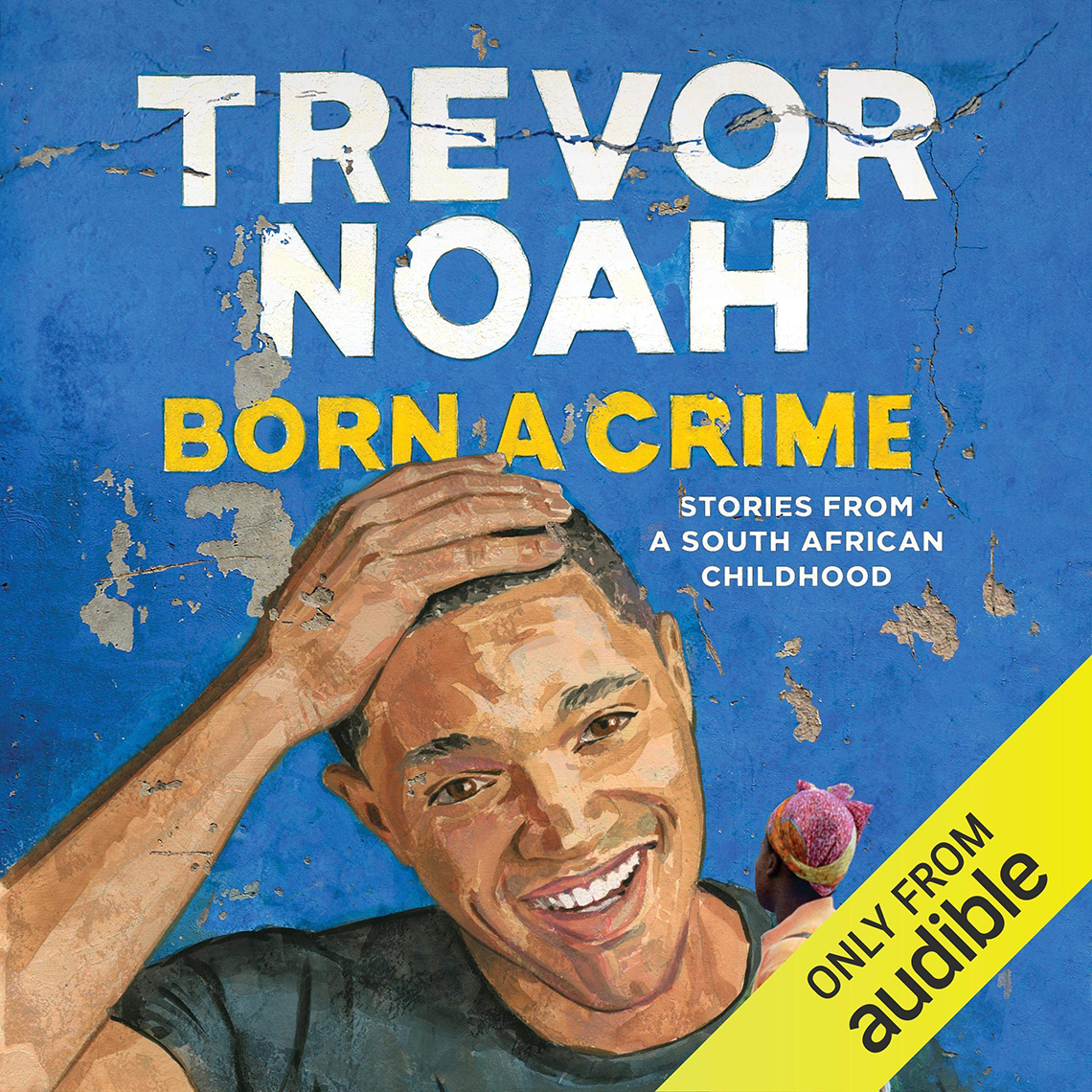 born a crime stories from a south african childhood by trevor noah