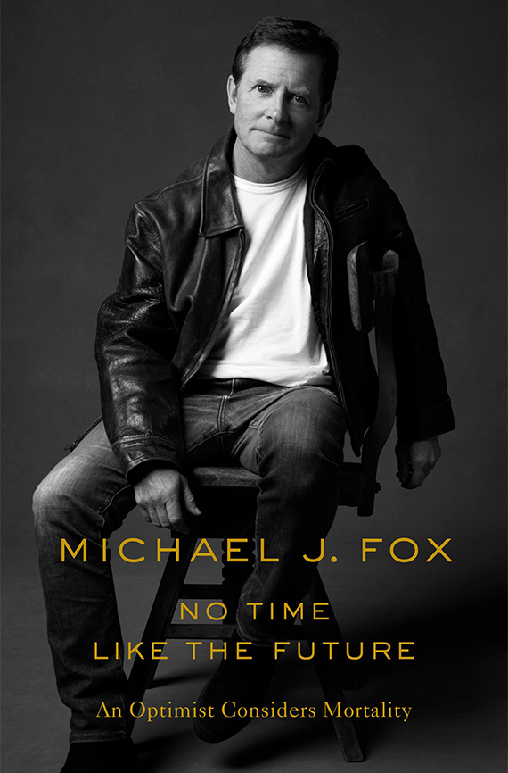 Michael J. Fox. No Time Like the Future: An Optimist Considers Mortality book cover