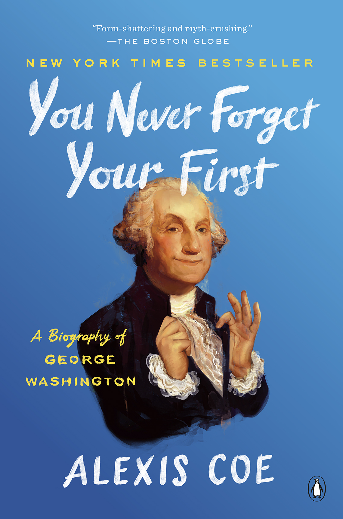 you never forget your first a biography of george washington by alexis coe