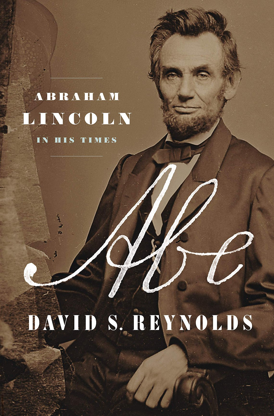 Abe: Abraham Lincoln in His Times, por David S. Reynolds.