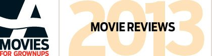 Movies for Grownups-2013 Movie Reviews