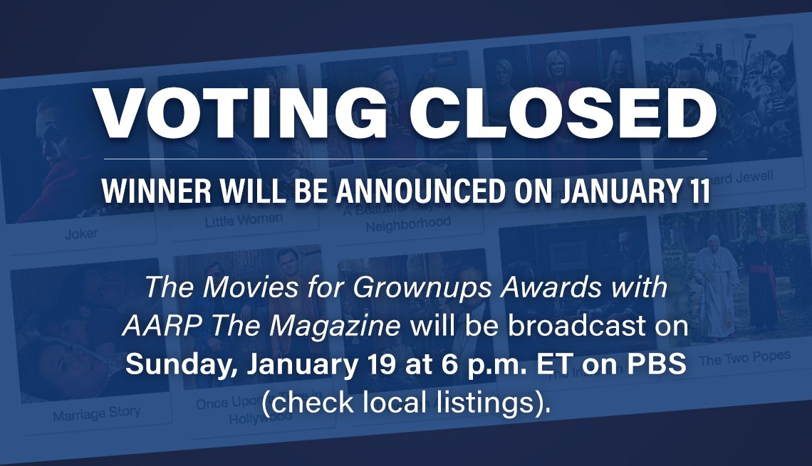 VOTING CLOSED Winner will be announced on January 11 Watch the AARP Movies for Grownups Awards on Sunday, January 19 at 6 p.m. on PBS (check local listings)